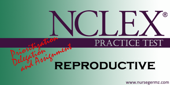 NCLEX Practice Test: Prioritization, Delegation, and Assignment on Reproductive