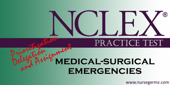 NCLEX Practice Test: Prioritization, Delegation, and Assignment on Medical-Surgical Emergencies